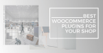 Best WooCommerce Plugins For Your Shop