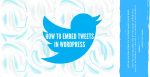 How To Embed Tweets In WordPress Post
