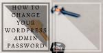 How to Change Your WordPress Admin Password Post