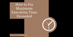 How to Fix Maximum Execution Time Exceeded Post