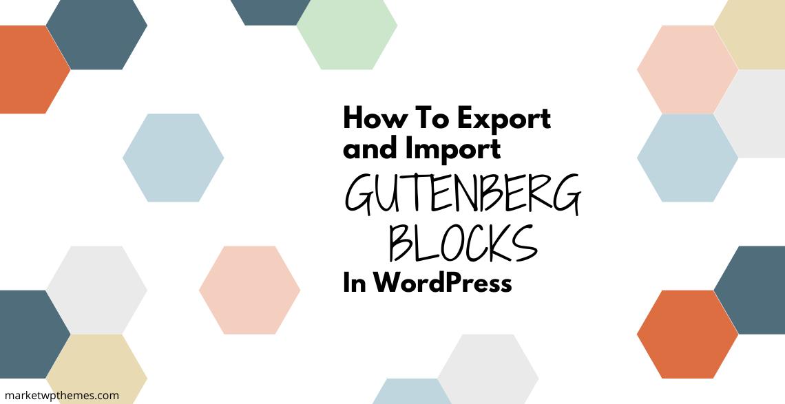 How To Export and Import Gutenberg Blocks in WordPress