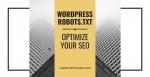 WordPress Robots.txt - Optimize Your SEO