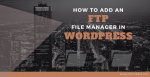 How To Add An FTP File Manager In WordPress Post