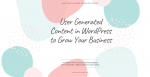 User Generated Content in WordPress to Grow Your Business Post
