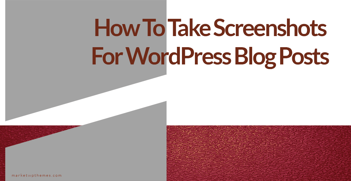 How To Take Screenshots For WordPress Blog Posts Post