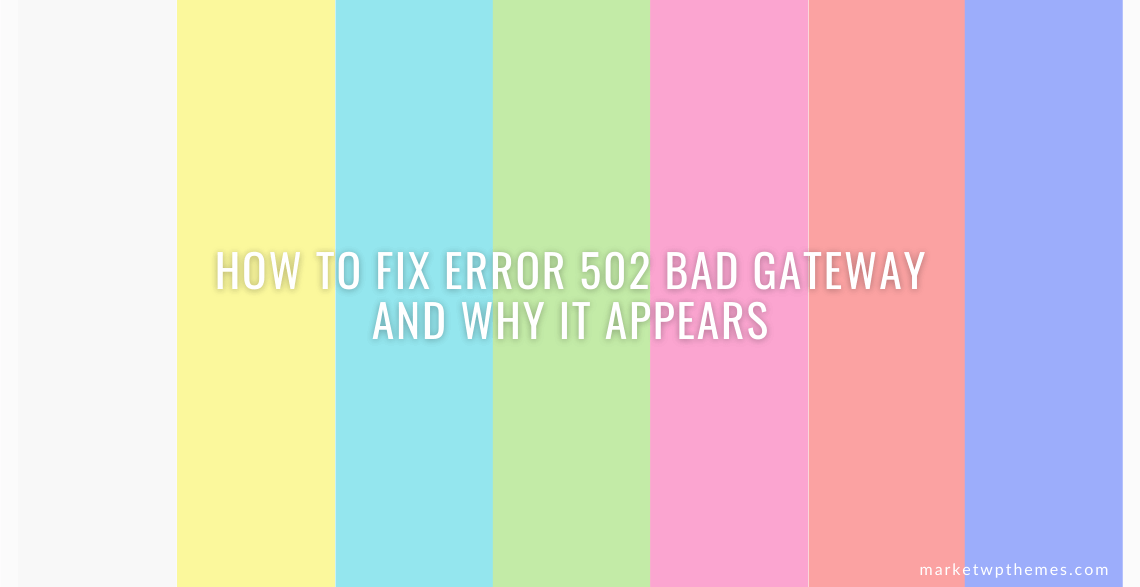 How To Fix Error 502 Bad Gateway And Why It Appears Post