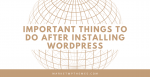 Important Things To Do After Installing WordPress Post